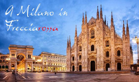 Gita a Milano in Frecciarossa